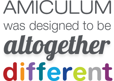 AMICULUM was designed to be altgether different